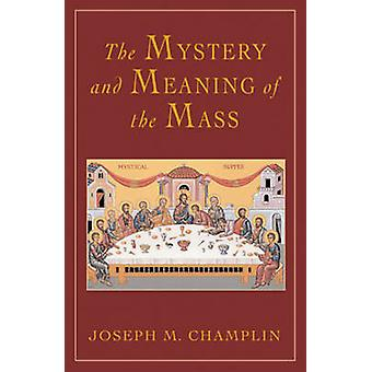 The Mystery and Meaning of de massa door Joseph M. Champlin - 978082452