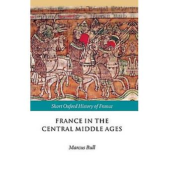 France in the Central Middle Ages 9001200 by Charles & Nickie Graham