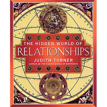 The Hidden World of Relationships by Turner & Judith