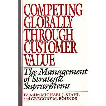 Konkurrera globalt genom kundvärde hanteringen av strategiska Suprasystems av Stahl & Michael J.
