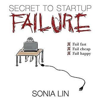 Geheimnis um Startfehler scheitern schnell. Fail billig. Fail zufrieden. von Lin & Sonia