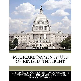 Medicare Zahlungen Verwendung von überarbeitet inhärenten durch Vereinigte Staaten Regierungsverantwortlichkeit