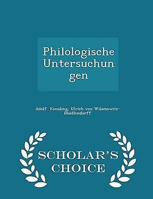 Philologische Untersuchungen  Scholars Choice Edition by Kiessling & Ulrich von WilamowitzMoellen