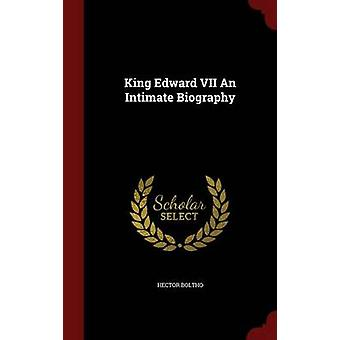 King Edward VII An Intimate Biography by Boltho & Hector