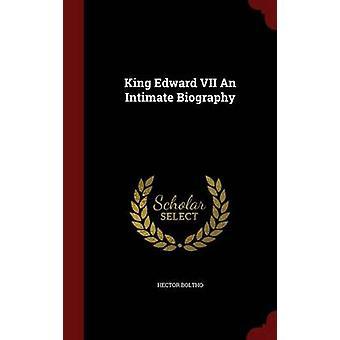Koning Edward VII een intieme biografie door Boltho & Hector