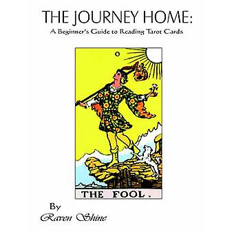 The Journey Home A Beginners Guide to Reading Tarot Cards by Shine & Raven