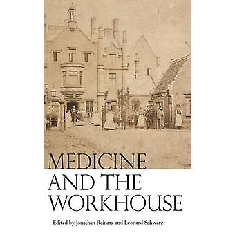 Medicine and the Workhouse by Reinarz & Jonathan