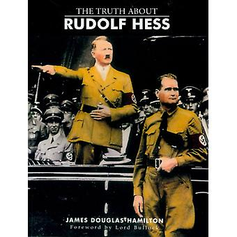 The Truth About Rudolf Hess by Lord James Douglas-Hamilton - 97818459
