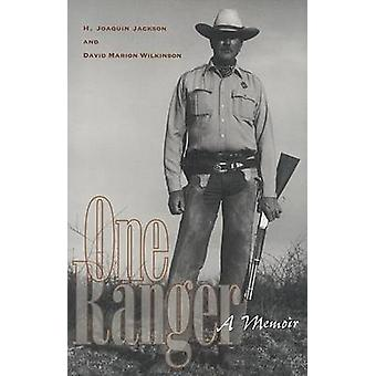One Ranger - A Memoir by H Joaquin Jackson - David Marion Wilkinson -