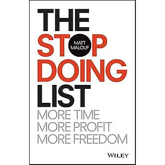 The Stop Doing List - How to Create More Time - More Profit - More Fre