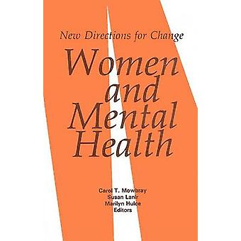 Women and Mental Health - New Directions for Change by Carol T. Mowbra