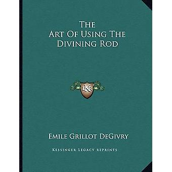 The Art of Using the Divining Rod by Emile Grillot Degivry - 97811630