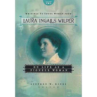 Writings to Young Women from Laura Ingalls Wilder - Volume Two - On Li