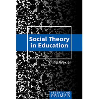 Social Theory in Education Primer (1st New edition) by Philip Wexler
