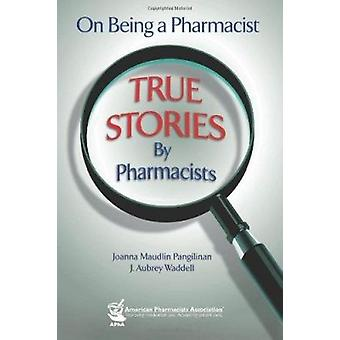 On Being a Pharmacist - True Stories by Pharmacists by Joanna Maudlin