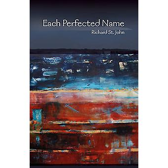 Each Perfected Name by Richard St. John - 9781612481302 Book
