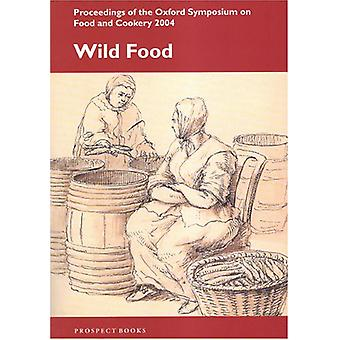 Wild Food - Proceedings of the Oxford Symposium on Food and Cookery - 2