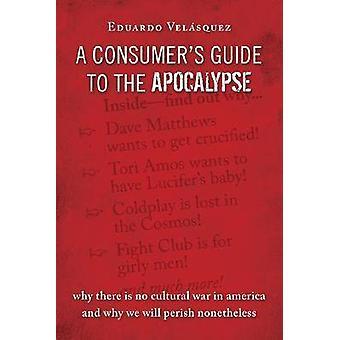 Consumer's Guide to the Apocalypse by Eduardo A. Velasquez - 97819338