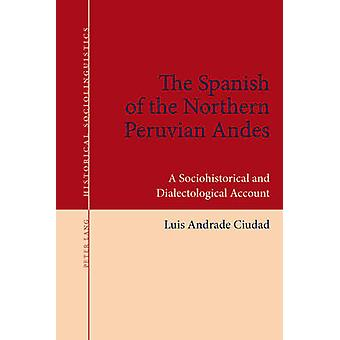 The Spanish of the Northern Peruvian Andes  A Sociohistorical and Dialectological Account by Luis Andrade Ciudad
