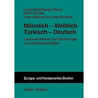 Mnnlich  Weiblich Trkisch  Deutsch  Lebensverhltnisse und Orientierungen von Industriebeschftigten by Birsl & Ursula