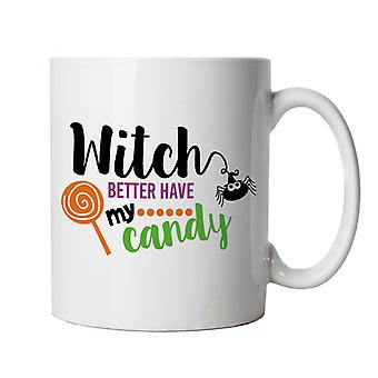 Witch Better Have Candy Mug | Halloween Fancy Dress Costume Trick Or Treat | Hallows Eve Ghost Pumpkin Witch Trick Treat Spooky | Halloween Cup Gift