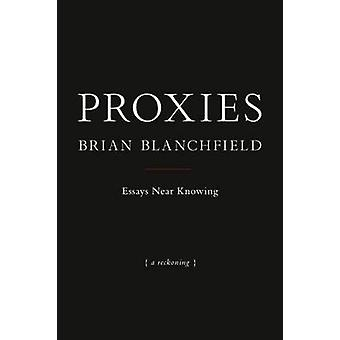 Proxies - Essays Near Knowing by Brian Blanchfield - 9781937658458 Book