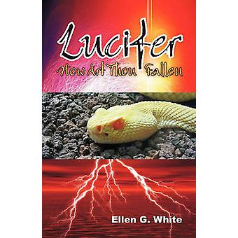 Lucifer  How Art Thou Fallen by White & Ellen G