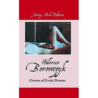 Walerian Borowczyk Cinema of Erotic Dreams by Robinson & Jeremy Mark
