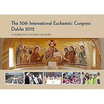 The 50th International Eucharistic Congress: Dublin� 2012