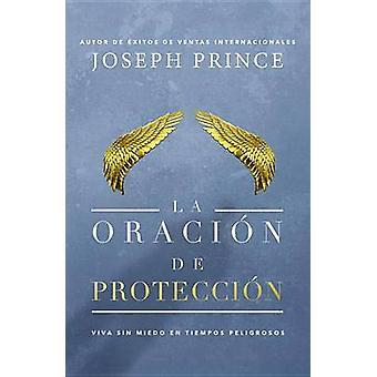 La Oracion de Proteccion - Vivir Sin Miedo En Tiempos Peligrosos by Jo