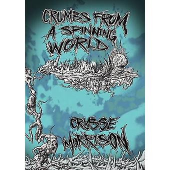 Crumbs from a Spinning World by Morrison & Crysse