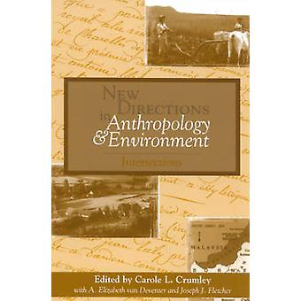 New Directions in Anthropology and Environment by Edited by Carole L Crumley & Contributions by Anna Lowenhaupt Tsing & Contributions by Luisa Maffi & Contributions by Willett Kempton & Contributions by Don D Fowler and Donald L Hardesty & Contributi