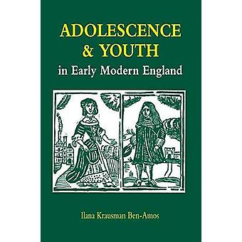 Adolescence and Youth in Early Modern England by BenAmos & Ilana Krausman