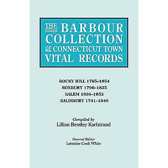 The Barbour Collection of Connecticut Town Vital Records. Volume 37 Rocky Hill 17651854 Roxbury 17961835 Salem 18361852 Salisbury 17411846 by White & Lorraine Cook