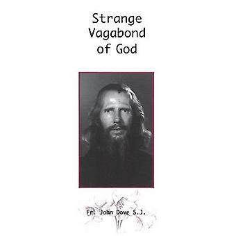 Strange Vagabond of God The Story of John Bradburne by Dove & John