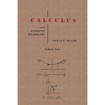 Calculus with Analytic Geometry by Angus E. Taylor Vol. 2 by Taylor & Angus E.