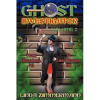 Ghost Investigator Volume 2 From Gettysburg to Lizzie Borden by Zimmermann & Linda