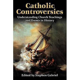Catholic Controversies Understanding Church Teachings and Events in History by Gabriel & Stephen