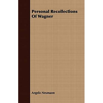 Personal Recollections Of Wagner by Neumann & Angelo