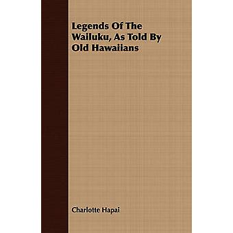 Legends Of The Wailuku As Told By Old Hawaiians by Hapai & Charlotte