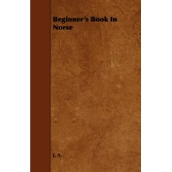 Beginners Book in Norse by J.A.