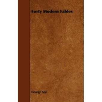 Forty Modern Fables by Ade & George