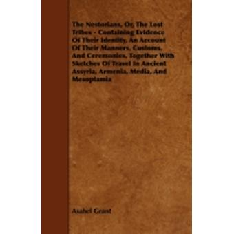 The Nestorians Or the Lost Tribes  Containing Evidence of Their Identity an Account of Their Manners Customs and Ceremonies Together with Sketc by Grant & Asahel