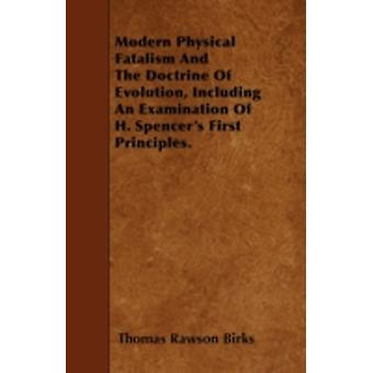 Modern Physical Fatalism And The Doctrine Of Evolution Including An Examination Of H. Spencers First Principles. by Birks & Thomas Rawson