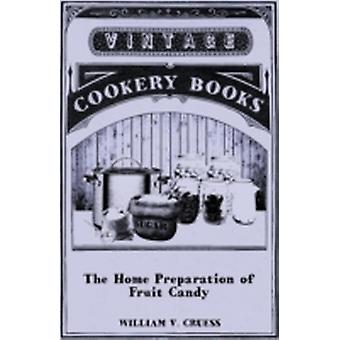 The Home Preparation of Fruit Candy by Cruess & William V.