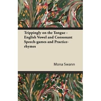 Trippingly on the Tongue  English Vowel and Consonant Speechgames and Practicerhymes by Swann & Mona