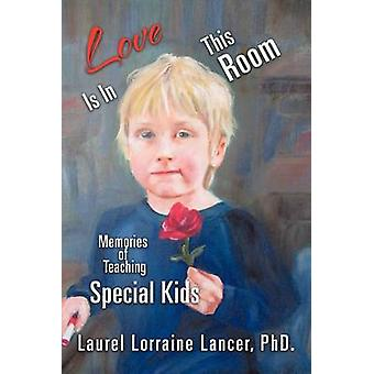 Kjærlighet er i dette rommet minner om undervisning spesielle barn av Lancer Phd & Laurel Lorraine
