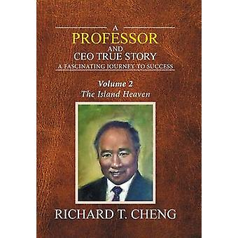 A Professor and Ceo  True Story A Fascinating Journey to Success by Cheng & Richard T.