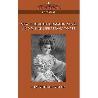 New Thought Common Sense and What Life Means to Me par Wilcox et Ella Wheeler