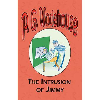 The Intrusion of Jimmy  From the Manor Wodehouse Collection a selection from the early works of P. G. Wodehouse by Wodehouse & P. G.